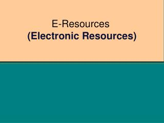 E-Resources  Electronic Resources