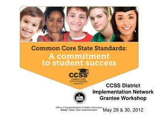 CCSS District Implementation Network Grantee Workshop May 29 & 30, 2012