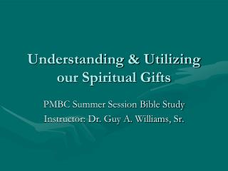 Understanding  Utilizing our Spiritual Gifts