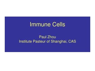 Immune Cells Paul Zhou Institute Pasteur of Shanghai, CAS