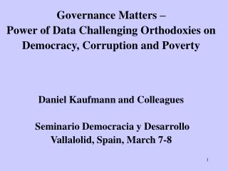 Governance Matters    Power of Data Challenging Orthodoxies on Democracy, Corruption and Poverty     Daniel Kaufmann and