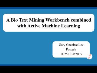 A Bio Text Mining Workbench combined with Active Machine Learning