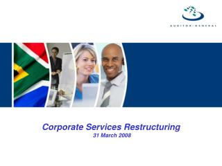 Corporate Services Restructuring   31 March 2008