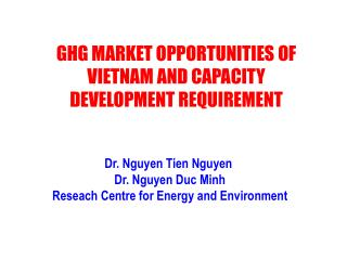 Dr. Nguyen Tien Nguyen  Dr. Nguyen Duc Minh  Reseach Centre for Energy and Environment