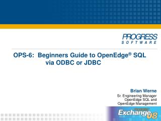 OPS-6:  Beginners Guide to OpenEdge ®  SQL 		via ODBC or JDBC