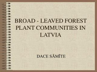 BROAD - LEAVED FOREST PLANT COMMUNITIES IN LATVIA