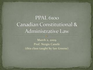 PPAL 6100 Canadian Constitutional & Administrative Law