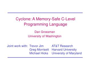 Cyclone: A Memory-Safe C-Level Programming Language