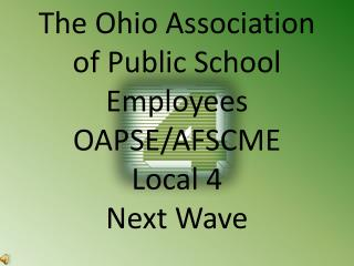 The Ohio Association of Public School Employees OAPSE/AFSCME  Local 4  Next Wave