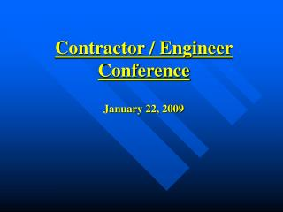 Contractor / Engineer Conference  January 22, 2009