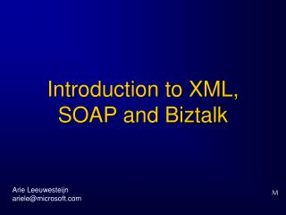 Introduction to XML, SOAP and Biztalk