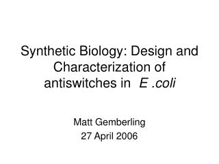 Synthetic Biology: Design and Characterization of antiswitches in   E .coli