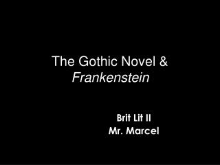 The Gothic Novel &  Frankenstein