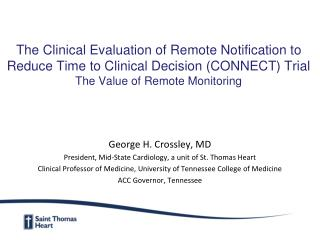 George H. Crossley, MD President, Mid-State Cardiology, a unit of St. Thomas Heart Clinical Professor of Medicine, Unive