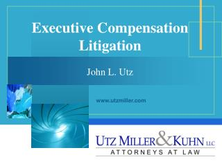 Executive Compensation Litigation  John L. Utz