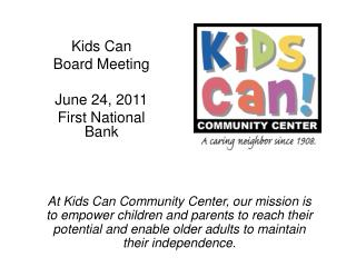 Kids Can  Board Meeting  June 24, 2011 First National Bank