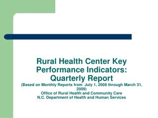 Rural Health Center Key Performance Indicators: Quarterly Report Based on Monthly Reports from  July 1, 2008 through Mar