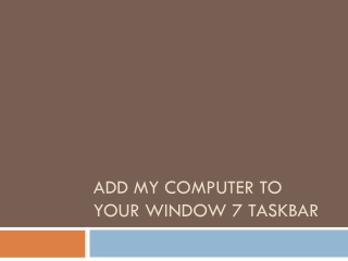 Add My Computer to Your Window 7 Taskbar