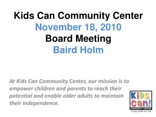 Kids Can Community Center November 18, 2010 Board Meeting Baird Holm