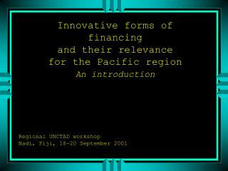 Innovative forms of financing and their relevance  for the Pacific region  An introduction