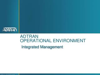 ADTRAN OPERATIONAL ENVIRONMENT