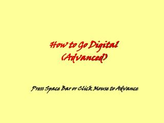 How to Go Digital (Advanced)