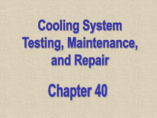 Cooling System Testing, Maintenance, and Repair