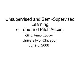 Unsupervised and Semi-Supervised Learning  of Tone and Pitch Accent