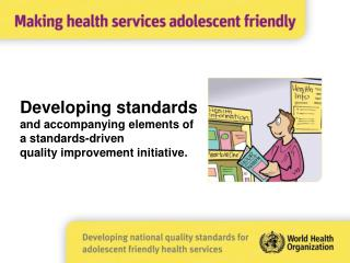 Developing standards  and accompanying elements of  a standards-driven  quality improvement initiative.