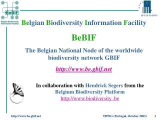 Be lgian B iodiversity I nformation F acility BeBIF The Belgian National Node of the worldwide biodiversity network G