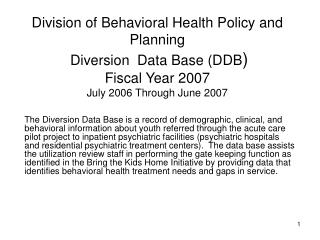 Division of Behavioral Health Policy and Planning  Diversion  Data Base DDB Fiscal Year 2007 July 2006 Through June 2007