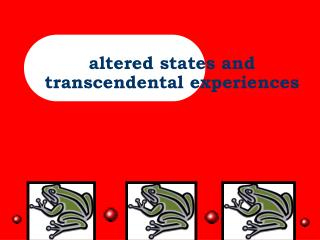 Altered states and  transcendental experiences
