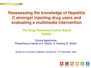 Reassessing the knowledge of Hepatitis C amongst injecting drug users and evaluating a multimedia intervention  The Drug