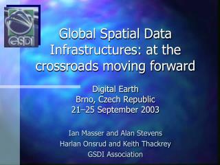 Global Spatial Data Infrastructures: at the crossroads moving forward