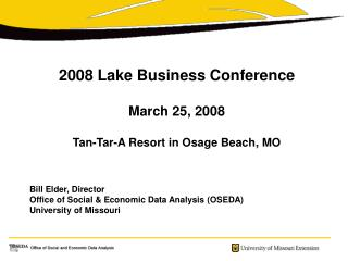 2008 Lake Business Conference March 25, 2008 Tan-Tar-A Resort in Osage Beach, MO Bill Elder, Director Office of Social &