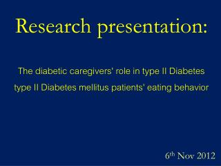 Research presentation: The diabetic caregivers' role in type II Diabetes mellitus patients' eating behavior