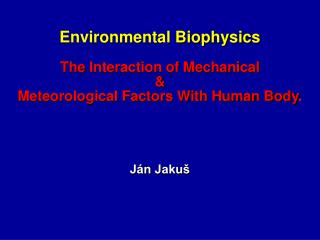 Environmental Biophysics The Interaction of Mechanical & Meteorological Factors With Human Body .