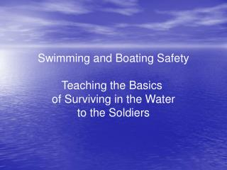 Swimming and Boating Safety Teaching the Basics  of Surviving in the Water to the Soldiers