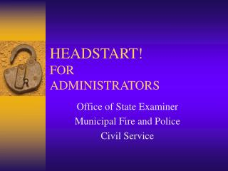 HEADSTART! FOR ADMINISTRATORS