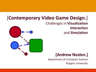 [ Contemporary Video Game Design. ] Challenges in  Visualization Interaction and  Simulation