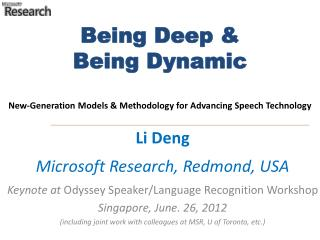 Being Deep &  Being Dynamic New-Generation Models & Methodology for Advancing Speech Technology