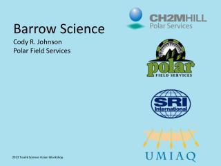 Barrow Science Cody R. Johnson Polar Field Services