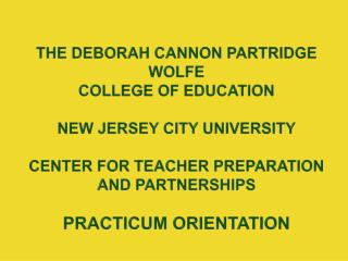 The Deborah Cannon Partridge Wolfe College of Education New Jersey City University Center for Teacher Preparation and Pa