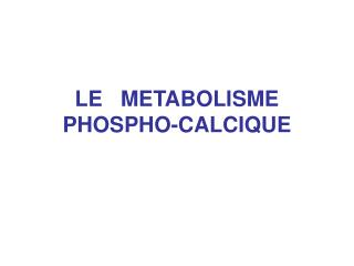 LE   METABOLISME   PHOSPHO-CALCIQUE