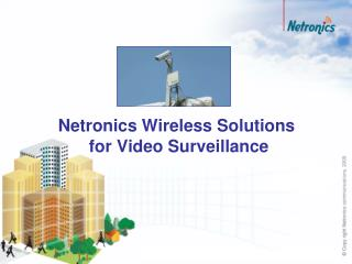 Netronics Wireless Solutions   for Video Surveillance