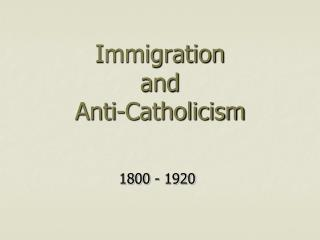 Immigration  and  Anti-Catholicism