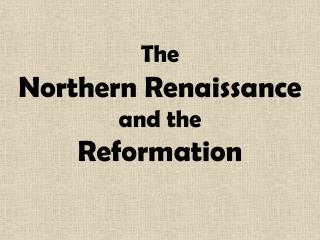 The Northern Renaissance  and the  Reformation