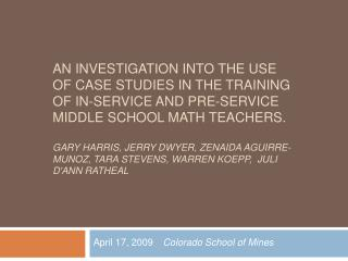 AN INVESTIGATION INTO THE USE OF CASE STUDIES IN THE TRAINING OF IN-SERVICE AND PRE-SERVICE MIDDLE SCHOOL MATH TEACHERS.