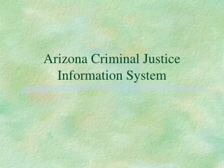 Arizona Criminal Justice Information System