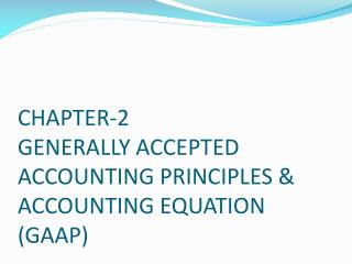 CHAPTER-2 GENERALLY ACCEPTED ACCOUNTING PRINCIPLES  ACCOUNTING EQUATION   GAAP